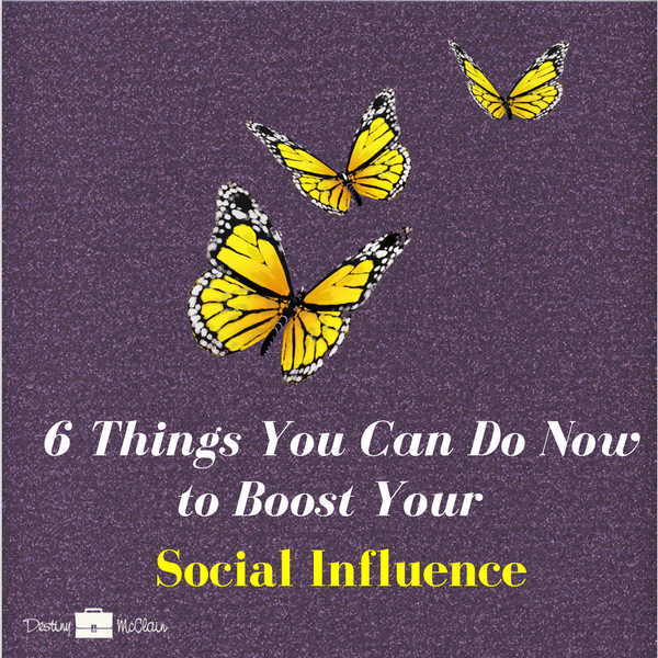 6 Things You Can Do Now to Boost Your Social Influence