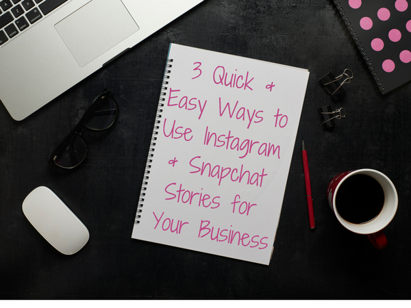 3 Quick and Easy Ways to Use Instagram and Snapchat Stories for Your Business